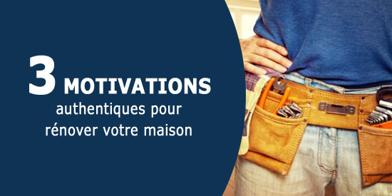 Rénover sa maison - 3 motivations authentiques